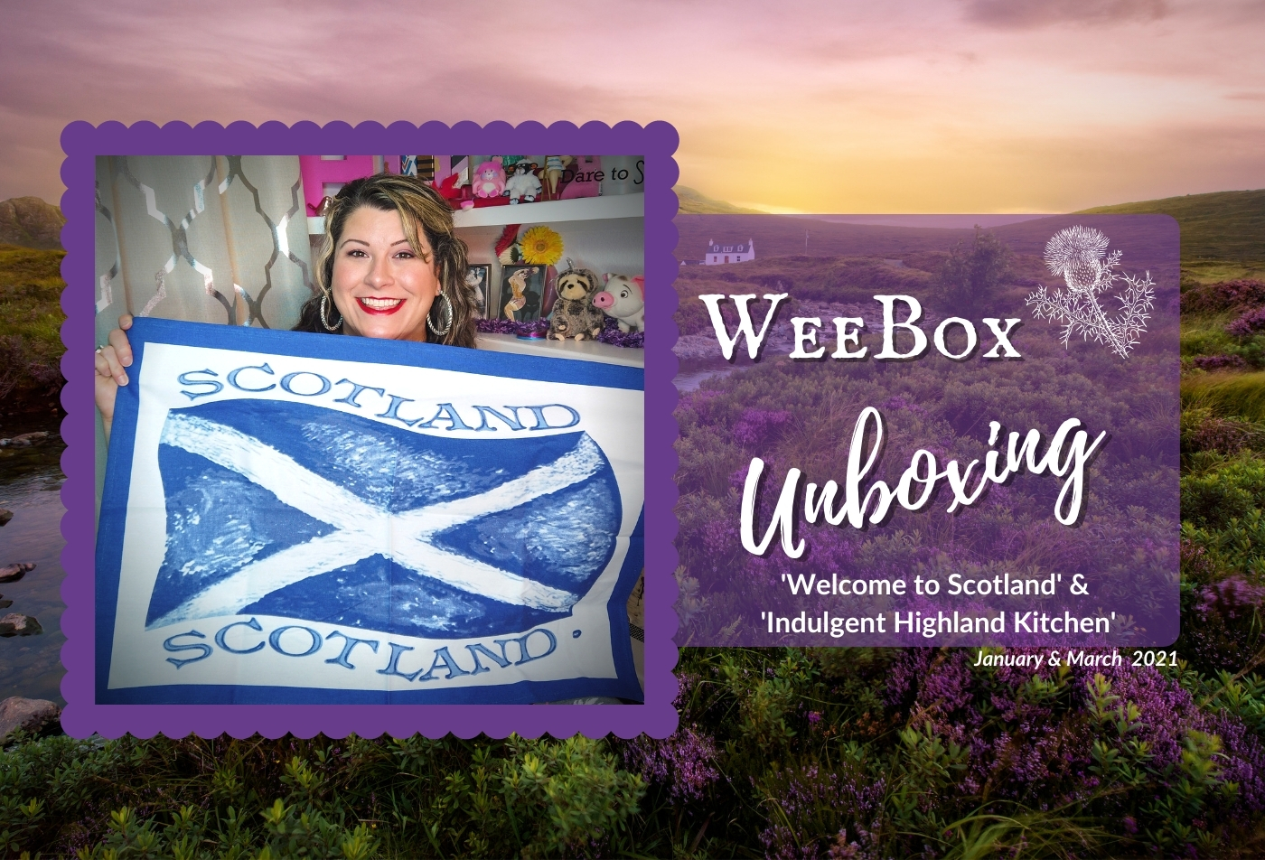 Weebox Unboxing: 'Welcome to Scotland' (Jan.) & 'Indulgent Highland Kitchen' (March) 2021